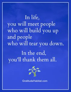 In the end, they are all teachers.  Thank them. www.GratitudeHabitat.com #thank-you #life-quote