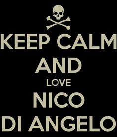"KEEP CALM AND LOVE NICO DI ANGELO?! I CAN NOT KEEP CALM! NO, I REFUSE TO ""KEEP CALM""!!!"