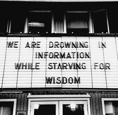 We are drowning in information, while starving for wisdom. - Edward Osborne…