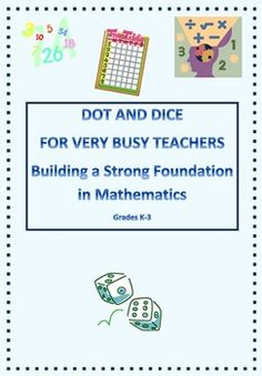 Math Dot and Dice - Building A Strong Foundation in Mathematics  http://www.teacherspayteachers.com/Product/Math-Dot-and-Dice-Building-A-Strong-Foundation-in-Mathematics-K-5-325096