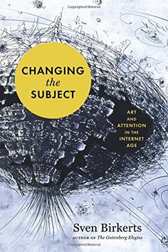 Changing the Subject: Art and Attention in the Internet Age