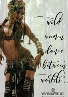Wild Women DANCE between worlds... ~ Shikoba WILD WOMAN SISTERHOODॐ #WildWomanSisterhoodॐ