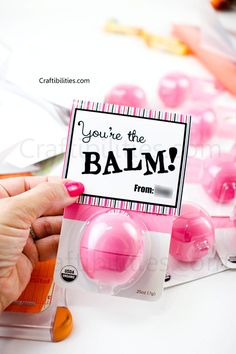 Craftibilities: Teacher Appreciation Week - You're the BALM (bomb) FREE printable tag - favor topper - GIFT IDEA for anyone - EOS - family, friends, neighbors, co-workers