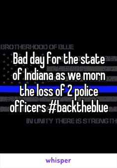 Bad day for the state of Indiana as we morn the loss of 2 police officers #backtheblue
