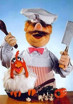 "Who didn't love the Swedish Chef? "" ...here before dinner, de chickie in de baskeet... and o'ver 'ere is de chickie...and o'ver d'ere... de baskeet... oooo 'come back 'ere chickie.....aarrrghh... two points. """