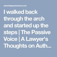 I walked back through the arch and started up the steps | The Passive Voice | A Lawyer's Thoughts on Authors, Self-Publishing and Traditional Publishing