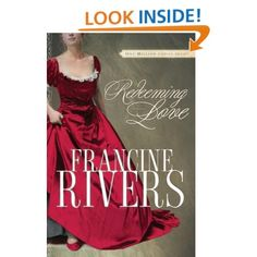 Redeeming Love by Francine Rivers - Hands down the best love story I have read...