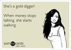 She's a gold digger! When money stops talking, she starts walking. Gold Digger Quotes, Gold Digger Meme, Deadbeat Moms, Home Wrecker, Pretty Quotes, Stop Talking, Ex Wives, Know Who You Are, Some Quotes