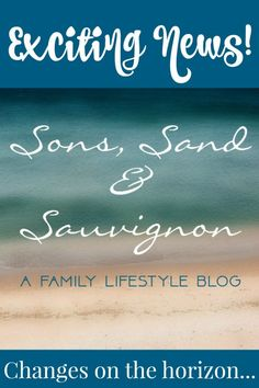 Exciting News! Changes on the horizon... http://sonssandandsauvignon.com/exciting-news/