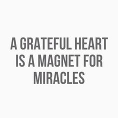 A grateful heart is a magnet for miracles. ❤️