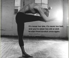 It's Never Too Late http://www.rodalewellness.com/fitness/best-fitness-motivation-quotes/slide/16
