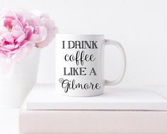 I Drink Coffee Like A Gilmore, White Coffee Mug, Printed Mug, Cute Mug, Gift, Holiday, Funny Mug