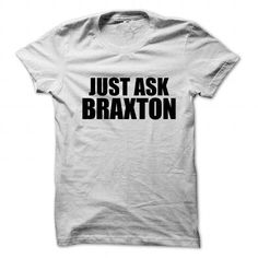 Awesome Tee Just ask BRAXTON Shirt; Tee