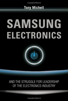 Samsung Electronics and the Struggle for Leadership of the Electronics Industry by Anthony Michell. $13.49. Publication: June 28, 2010. Publisher: Wiley; 1 edition (June 28, 2010)
