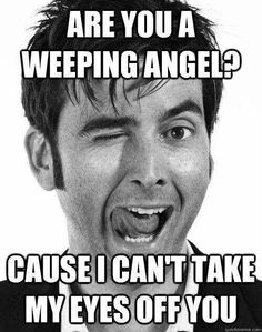 Doctor Who - LOL, best pick up line ever. since I cosplay the weeping angel, this is that much more awesome XD >> I cosplay the doctor so. David Tennant, Geronimo, Sailor Fuku, Doctor Who Meme, Doctor Humor, Doctor Who Quotes, Serie Doctor, Doctor Who Tattoos, Dr Who Tattoo