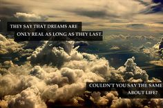 """""""They say that dreams are only real as long as they last. Couldn't you say the same thing about life?"""" - Waking Life"""