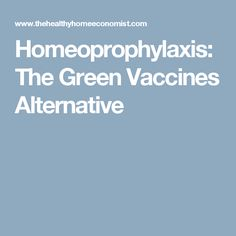 Homeoprophylaxis: The Green Vaccines Alternative
