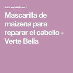 Mascarilla de maizena para reparar el cabello - Verte Bella