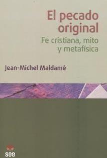 El pecado original : fe cristiana, mito y metafísica / Jean-Michel Maldamé ; Emilio B. García Álvarez de la traducción. (Salamanca : San Esteban, 2014) / BT 720 M19