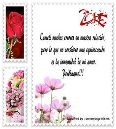 bonitas palabras para pedir disculpas a mi novia,imàgenes para pedir perdòn a mi enamorada: http://www.consejosgratis.es/mensajes-sms-para-pedir-perdon-a-tu-pareja/