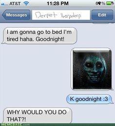 Creepy but so funny!