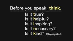 Before you speak, think. ....