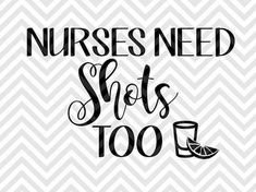 Nurses Need Shots Too nurse life SVG file - Cut File - Cricut projects - cricut ideas - cricut explore - silhouette cameo projects - Silhouette projects by KristinAmandaDesigns