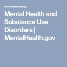 Mental Health and Substance Use Disorders | MentalHealth.gov