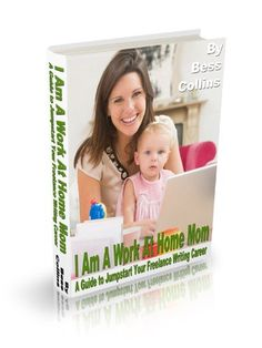 I Am A Work At Home Mom: A Guide to Jumpstart Your Freelance Writing Career