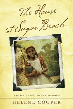 """In The House at Sugar Beach, diplomatic and political correspondent Helene Cooper evokes the soul of Liberia and details its terrible devastation led by rebel leader Samuel K. Doe. When Doe accomplished a coup against Liberia's elite leadership, """"American Liberian"""" families like Cooper's suffered injury, rape, and death. The Coopers fled to the U.S., leaving behind a foster child, Eunice, and establishing a new life for themselves."""