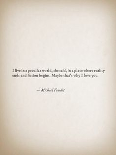 Maybe that's why I love you. Sad Quotes, Happy Quotes, Great Quotes, Michael Faudet, Why I Love You, Quotes About Everything, Romantic Poetry, Tattoo Quotes, Poems