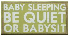 We need one of these outside our front door! Take a look at this Green 'Baby Sleeping' Box Sign by Primitives by Kathy on today! Cute Signs, Funny Signs, Baby Sleeping Sign, My Demons, Box Signs, Hanging Signs, Babysitting, Baby Love, Baby Baby