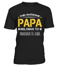 THIS AWESOME PAPA BELONGS TO (CUSTOM)  #gift #idea #shirt #image #brother #love #family #funny #brithday #kinh #daughter #dad #fatherday #papa