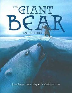 The Giant Bear: An Inuit Folktale by Jose Angutingunrik, illustrations by Eva Widermann