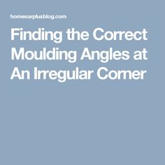 Finding the Correct Moulding Angles at An Irregular Corner Diy Crown Molding, Crown Moldings, Moulding, Annie Sloan, Home Projects, Projects To Try, Wire Cover, Moldings And Trim, Board And Batten