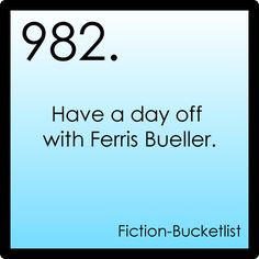 Ferris Bueller's Day Off -- because life moves pretty fast . . .