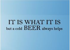 It is what it is, but a cold beer always helps.....Beer Wall Quotes Bar Wall Words Lettering Decals
