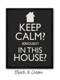 Keep Calm, In This House???