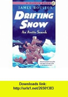 Drifting Snow An Arctic Search (9780140365306) James Houston , ISBN-10: 0140365303  , ISBN-13: 978-0140365306 ,  , tutorials , pdf , ebook , torrent , downloads , rapidshare , filesonic , hotfile , megaupload , fileserve