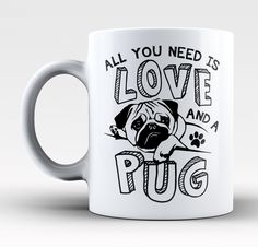 All You Need Is Love and a Pug - Mug