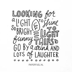 Searching for the perfect light today... // Looking for a light to shine so bright. To light funny tales to go by a drink and lots of laughter! // #lettering #handlettering #doodle #light #paperfuel