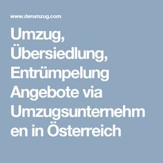 Umzug, Übersiedlung, Entrümpelung Angebote via Umzugsunternehmen in Österreich Moving Companies, Things To Do