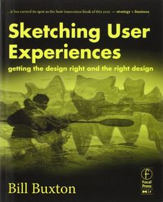 Sketching User Experiences: Getting the Design Right and the Right Design by Bill Buxton Recommended by Pat Dugan
