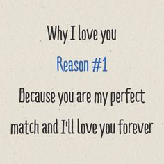why i love you reason 1 because you are my perfect match and i