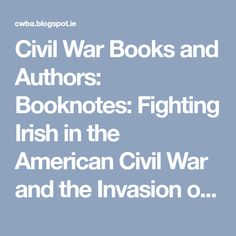 Civil War Books and Authors: Booknotes: Fighting Irish in the American Civil War and the Invasion of Mexico