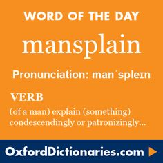 Word of the Day: mansplain Click through to the full definition, audio pronunciation, and example sentences: http://www.oxforddictionaries.com/definition/english/mansplain  #WOTD   #wordoftheday