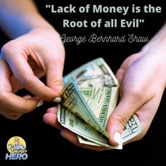 is not money but the lack of it Money Hero, Roots, How To Become