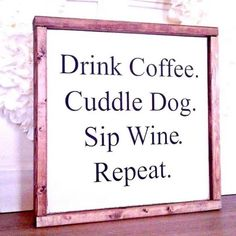 Repeat Sign - Coffee wine and dogsthese all bring us so much joy in their own ways dont they? Express yourself and some of your favorite things in life with our Repeat Sign. Perfect for hanging alone or grou The post Repeat Sign appeared first on Gag Dad. Coffee Wine, Drink Coffee, Big Coffee, Happy Coffee, Coffee Corner, Drink Wine, Coffee Shop, My New Room, First Home