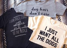 Dog Shirts for a DOGgone Good Cause, I Just Want All The Dogs, Dog Hair Don't Care, Dog Shirts for People, Dog Lover, Dog Rescue, Adopt Don't Shop, Dog Clothes, Womens TShirts