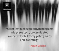 Świat jest niebezpiecznym miejscem nie przez tych... #Einstein-Albert…